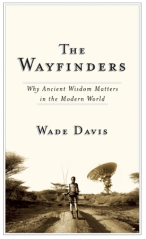 The Wayfinders, by Wade Davis. Click to view on GoodReads.
